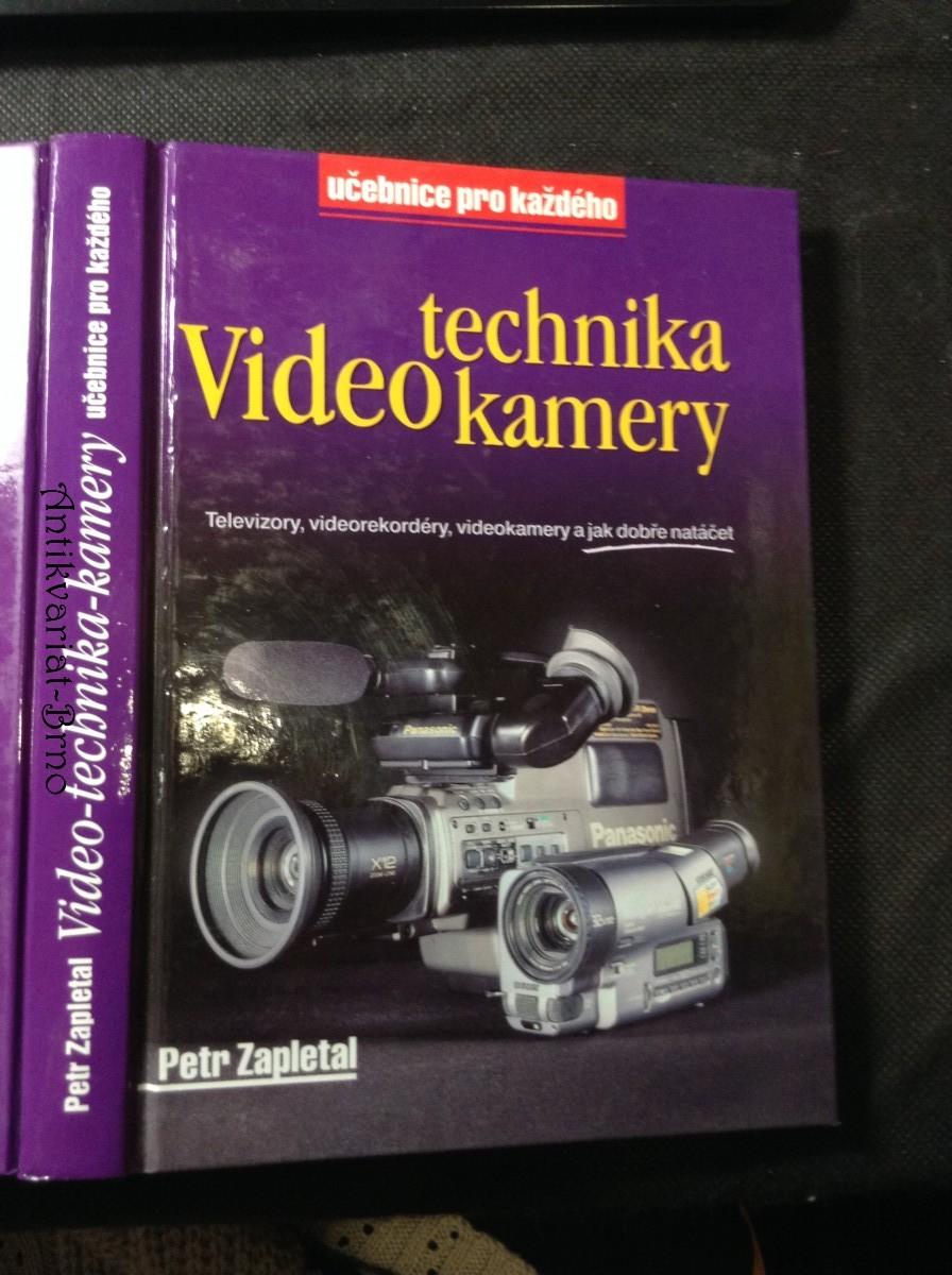 Video-technika-kamery : televizory, videorekordéry, videokamery a jak dobře natáčet