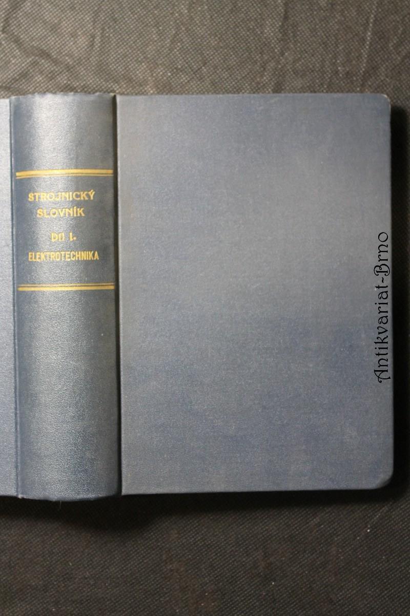 Strojnický slovník německo-česko-slovenský. Díl I, Elektrotechnika : silné i slabé proudy, radiotelefonie a radiotelegrafie. Sv. 1, A-K A-K Elektrotechnik