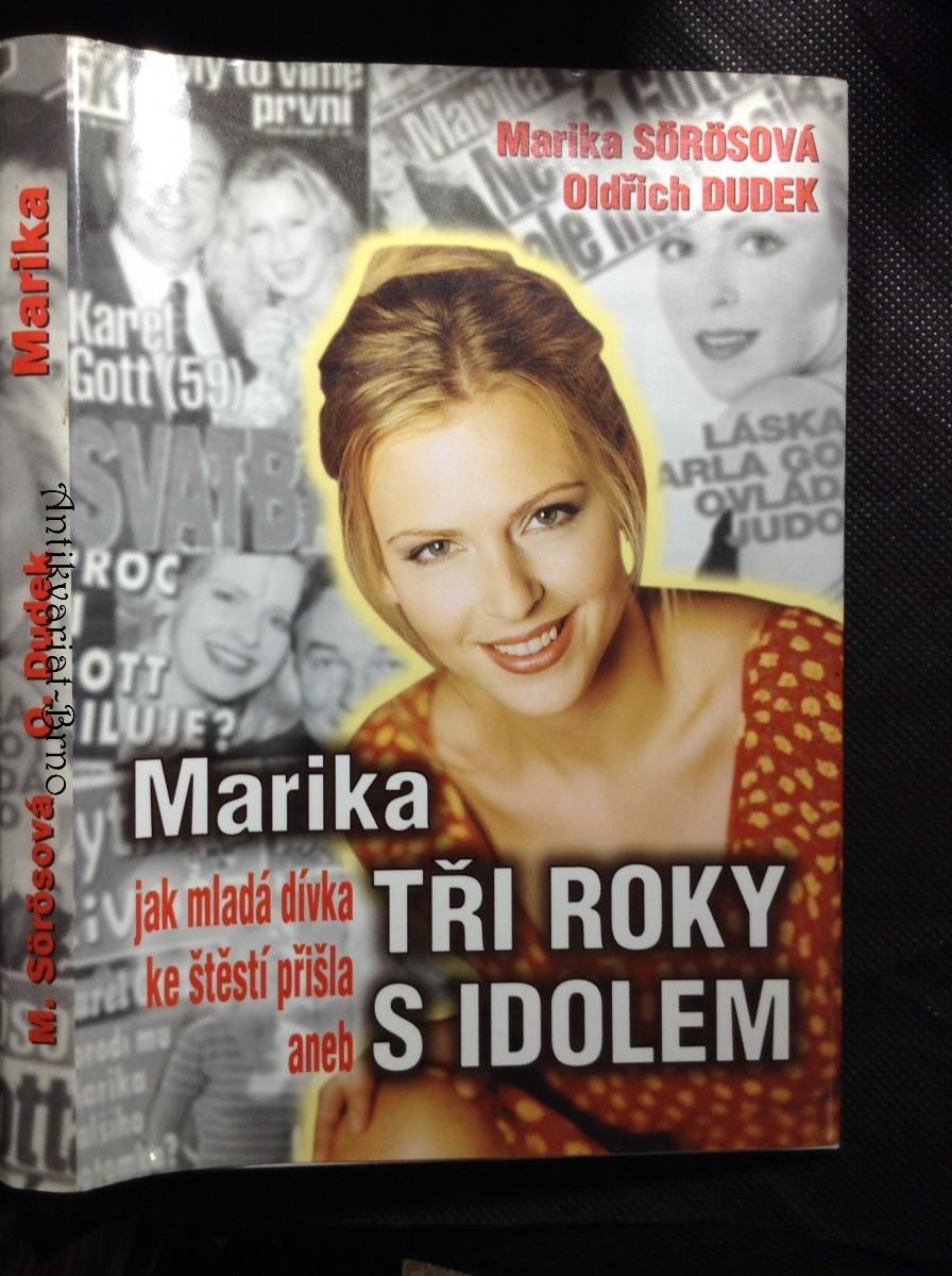 Marika, aneb, Jak mladá dívka ke štěstí přišla : tři roky s idolem
