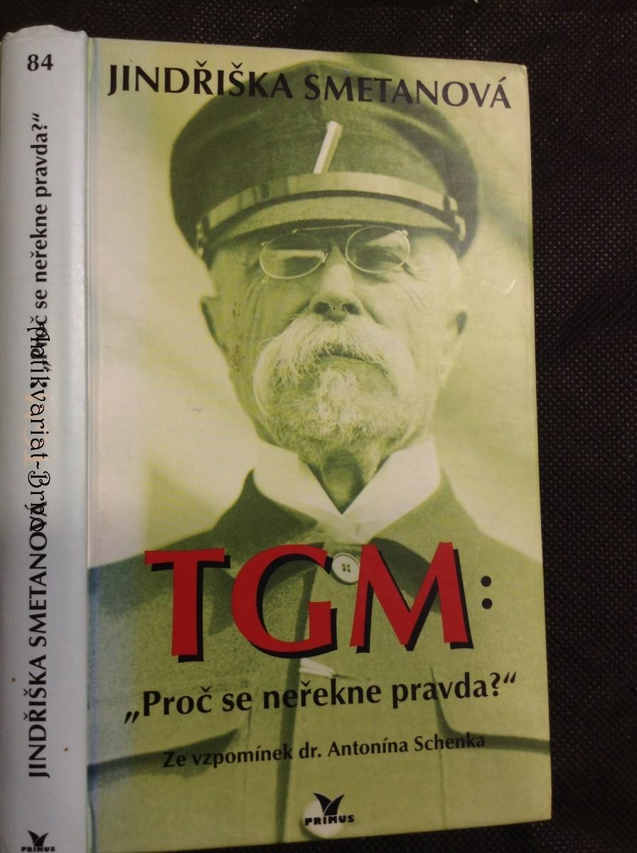 TGM: proč se neřekne pravda? : ze vzpomínek dr. Antonína Schenka