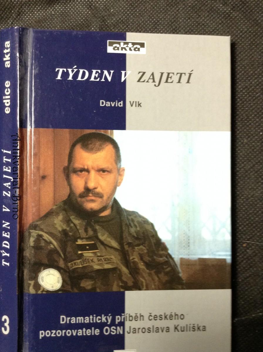 Týden v zajetí : dramatický příběh českého pozorovatele OSN Jaroslava Kulíška