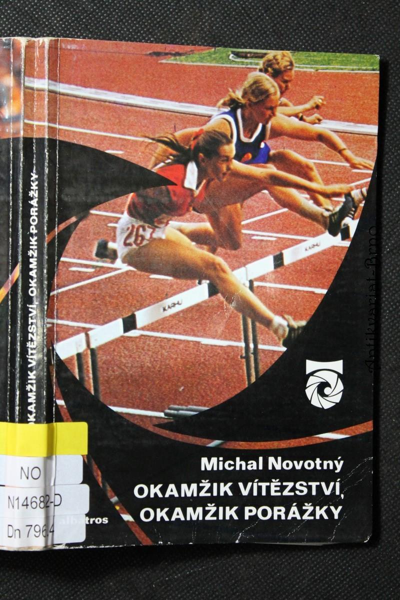 Okamžik vítězství, okamžik porážky : o atletech a o atletice