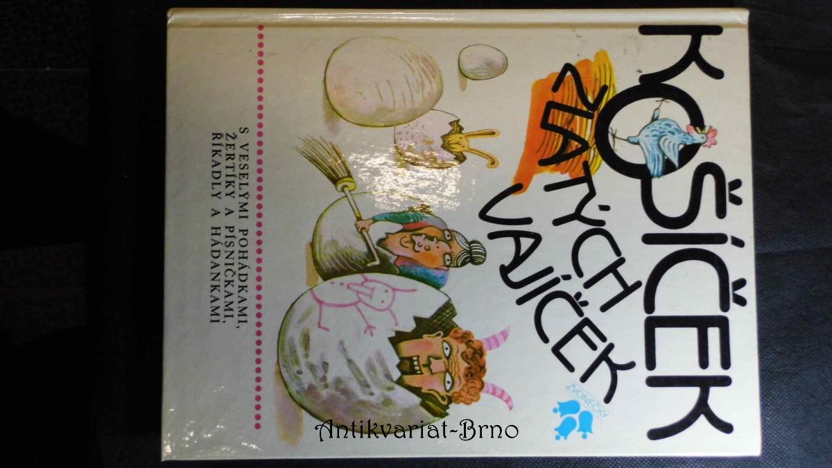 Košíček zlatých vajíček : S veselými pohádkami, žertíky a písničkami, říkadly a hádankami : Pro děti od 4 let