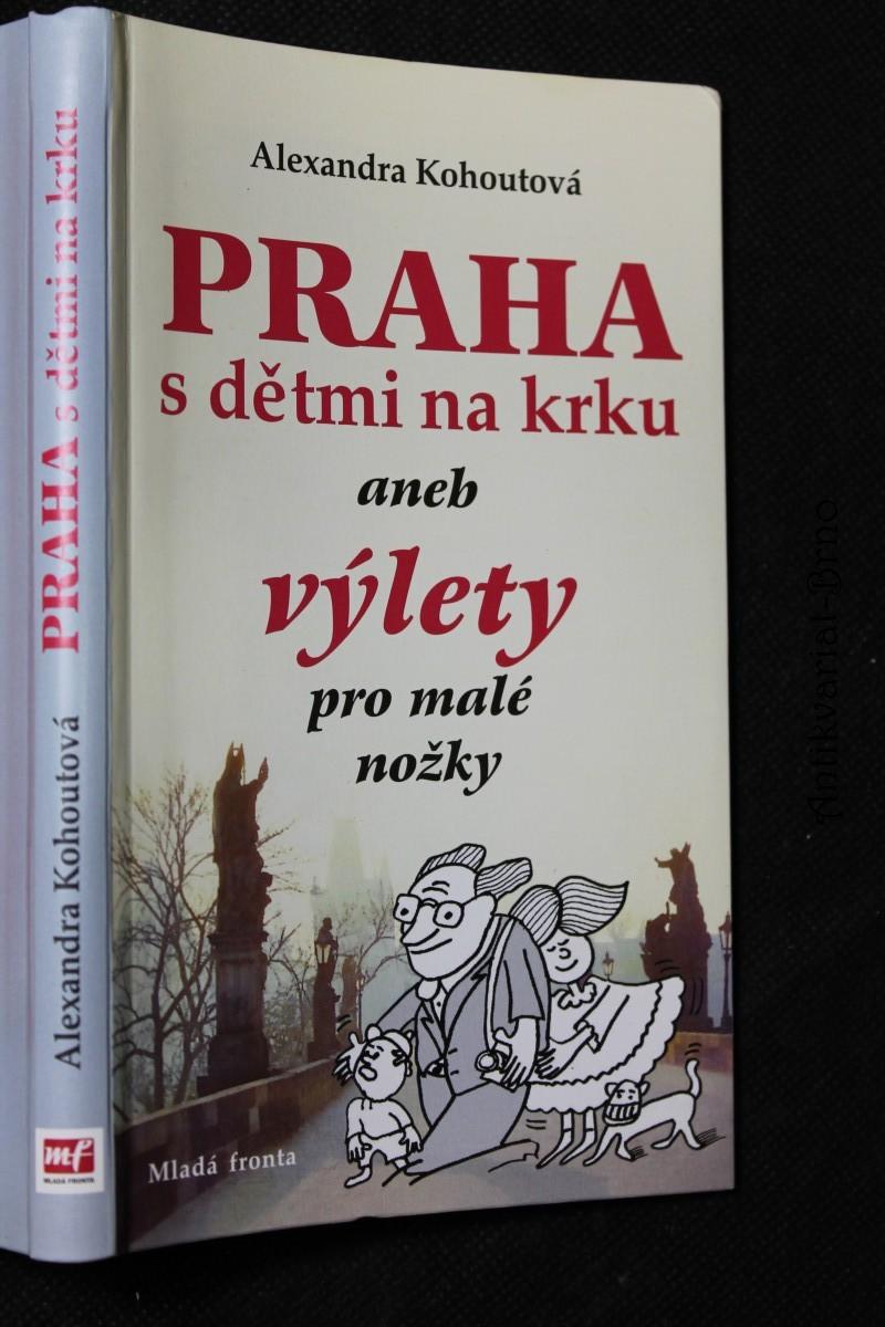 Praha s dětmi na krku, aneb, Výlety pro malé nožky