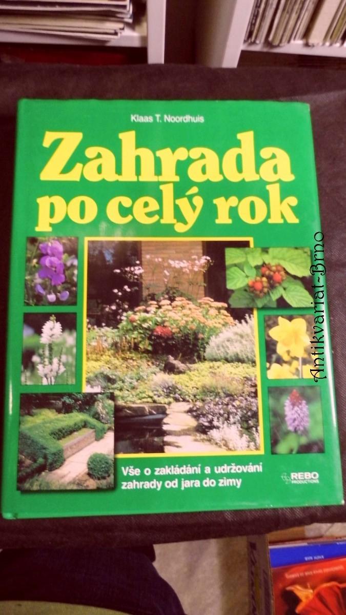 Zahrada po celý rok : vše o zakládání a udržování zahrady od jara do zimy