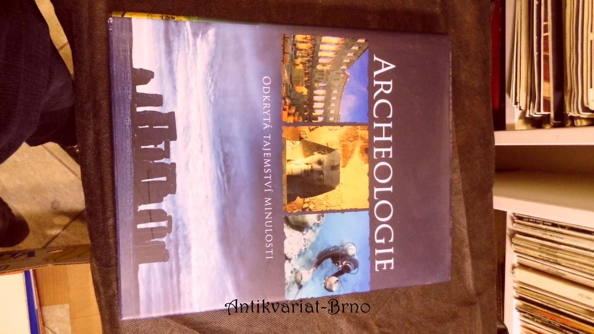 Archeologie : odkrytá tajemství minulosti