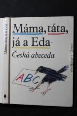 náhled knihy - Máma, táta, já a Eda : česká abeceda s připojenou Malou čítankou a vloženým Klíčem