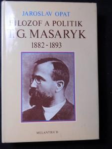náhled knihy - Filozof a politik T. G. Masaryk 1882-1893 : (příspěvek k životopisu)