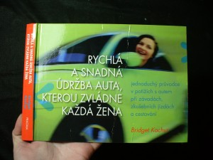 náhled knihy - Rychlá a snadná údržba auta, kterou zvládne každá žena : jednoduchý průvodce v potížích s autem při závadách, zkušebních jízdách a cestování