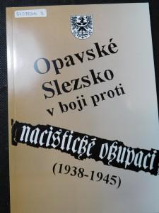 náhled knihy - Opavské Slezsko v boji proti nacistické okupaci 1938-1945