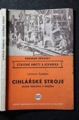 náhled knihy - Cihlářské stroje, jejich obsluha a údržba : Určeno zaměstnancům v cihlářské výrobě, žákům odb. cihlářských škol