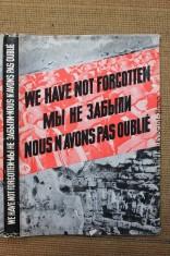 náhled knihy - 1939 - 1945 : We have not forgotten / Nous n'avons pas oublie / Wir haben es nicht vergessen