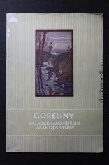náhled knihy - Gobelíny Valašskomeziříčské manufaktury : katalog výstavy k příležitosti 50. výročí trvání gobelínové výrobny ve Valašském Meziříčí : Gottwaldov 1959