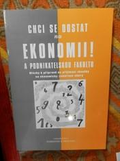 náhled knihy - Chci se dostat na ekonomii! : a podnikatelskou fakultu : otázky k přípravě na přijímací zkoušky na ekonomicky zaměřené obory