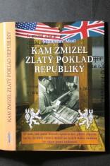 náhled knihy - Kam zmizel zlatý poklad republiky : o tom, jak jsme museli spojencům platit zlatem za to, že naši vojáci mohli po jejich boku umírat ve válce proti Hitlerovi