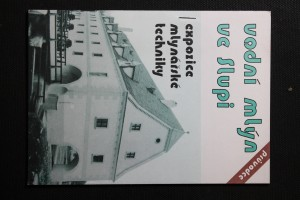 náhled knihy - Vodní mlýn ve Slupi : expozice mlynářské techniky : průvodce stálou expozicí Techn. muzea v Brně