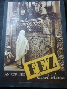 náhled knihy - Fez, klenot islamu : [snímky až na několik výjímek vesměs Sixtovy]