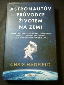 náhled knihy - Astronautův průvodce životem na Zemi : co mi cesty do vesmíru řekly o lidském důmyslu, odhodlání a o tom, že je třeba být připraven na vše