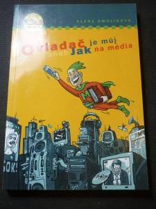 náhled knihy - Ovladač je můj!, aneb, Jak na média : praktický rádce pro každého, kdo chce mít média v hrsti
