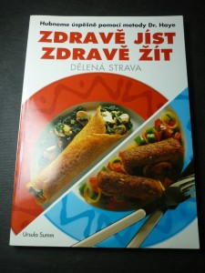 náhled knihy - Zdravě jíst, zdravě žít : dělená strava : hubneme úspěšně pomocí metody Dr. Haye