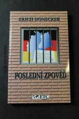 náhled knihy - Poslední zpověď-- svědka nedávné historie : písemné poznámky ze žaláře a také zápisy a protokoly z osobního vlastnictví Ericha Honeckera o jeho rozhovorech a jednáních za oficiální návštěvy NSR v roce 1987