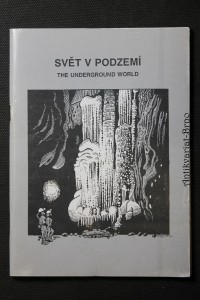 náhled knihy - Svět v podzemí : sborník příspěvků z 1. národního speleologického kongresu ČSS v Jedovnici, 25.-27.11.94 = The underground world 1st national speleological congress of Czech Speleological Society in Jedovnice, November 25-27, 1994 Underground worl