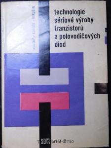 náhled knihy - Technologie sériové výroby tranzistorů a polovodičových diod : Určeno technikům a mistrům ve výzkumu, vývoji a výrobě polovodičových prvků a žákům odb. škol