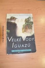 náhled knihy - Velké vody Iguazú : Vybrané kap. 1. vyd. [knihy] Tam za řekou je Argentina