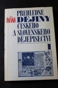 náhled knihy - Přehledné dějiny českého a slovenského dějepisectví. I, Od počátku národní kultury až po vyznění obrodného úkolu dějepisectví v druhé polovině 19. století