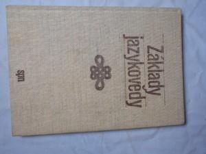 náhled knihy - Základy jazykovědy : [vysokošk. učebnice pro stud. filozof. fakult stud. oboru čes. jazyk a literatura]