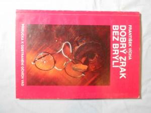 náhled knihy - Dobrý zrak bez brýlí : příručka o provádění očních cviků k odstranění očních vad, očních neduhů a nemocí, sestavena z různé zahraniční literatury
