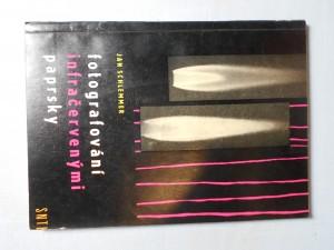 náhled knihy - Fotografování infračervenými paprsky : Určeno pracovníkům v prům. a výzkumu, stud. odb. škol