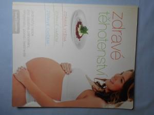 náhled knihy - Zdravé těhotenství : jedinečný rádce pro úspěšné otěhotnění, těhotenství, porod i šestinedělí : zdravá výživa, zdravé vaření, zdravé cvičení
