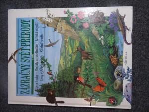 náhled knihy - Zázračný svět přírody. 1. díl, [Háje a louky - močály a rašeliniště - lidská obydlí - lesy vyšších poloh - skalní bradla]