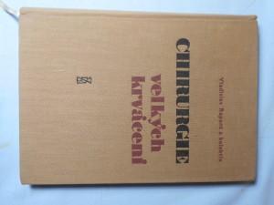 náhled knihy - Chirurgie velkých krvácení : soubor prací předn. na celost. sjezdu Čs. chirurgické společ. v Mariánských Lázních 1957