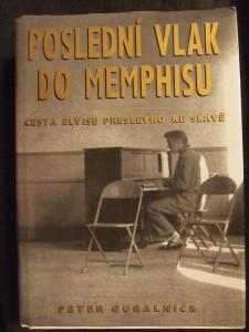 náhled knihy - Poslední vlak do Memphisu : cesta Elvise Presleyho ke slávě