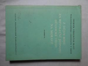 náhled knihy - Z dějin bojů za revoluční jednotu dělnické třídy na Moravě : Sborník pedagogického institutu v Brně