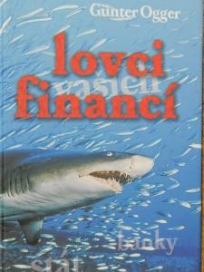 náhled knihy - Lovci financí : finanční branže pořádá lov na naše peníze