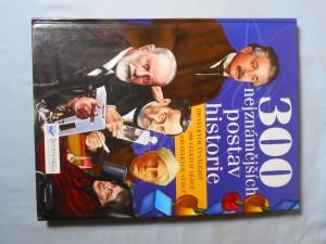náhled knihy - 300 nejznámějších postav historie : [100 velkých vynálezců, 100 velkých vědců, 100 velkých vůdců] Tři sta nejznámějších postav histori