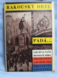 náhled knihy - Rakouský orel padá : jak byla naše revoluce doma připravena a 28. října 1918 provedena vojensky