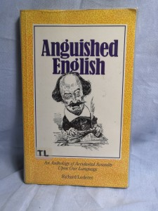náhled knihy - Anguished English: An Anthology of Accidental Assaults Upon Our Language