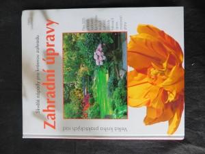 náhled knihy - Zahradní úpravy : skvělé nápady pro krásnou zahradu : přes 300 příkladů sadovnických úprav malých zahrad, zásady takových úprav, osazovací plány