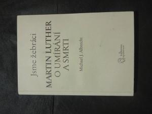 náhled knihy - Jsme žebráci : Martin Luther o umírání a smrti