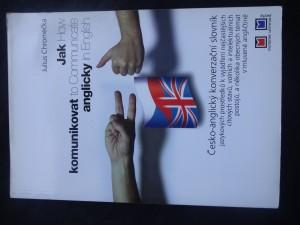 náhled knihy - Jak komunikovat anglicky = How to communicate in English : česko-anglický konverzační slovník jazykových prostředků k vyjádření nejčastějších citových stavů, volních a intelektuálních postojů, řady gramatických funkcí a obecných témat v mluvené angličtině