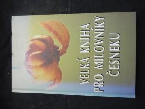 náhled knihy - Velká kniha pro milovníky česneku : 225 vítězných předpisů z 15 ročníků kuchařských soutěží v kalifornské česnekářské metropoli Gilroy