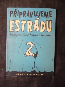 náhled knihy - Připravujeme estrádu : recitujeme, čteme, hrajeme, zpíváme : sborník satirických básní, povídek, skečů a písní pro závodní kluby
