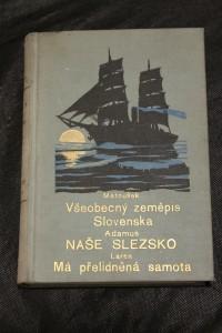 náhled knihy - Všeobecný zeměpis Slovenska. + Naše Slezsko. + Má přelidněná samota.