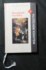 náhled knihy - Moudrost mystiků s Vojtěchem Kohutem : živá zkušenost s Bohem v novověké mystice Živá zkušenost s Bohem v novověké mystic